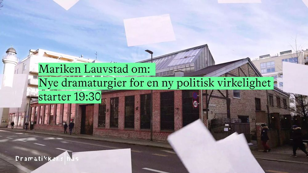 Mariken Lauvstad om: Nye dramaturgier for en ny politisk virkelighet